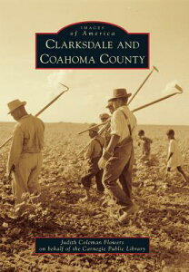 Clarksdale and Coahoma County CLARKSDALE & COAHOMA COUNTY [ Judith Coleman Flowers ]