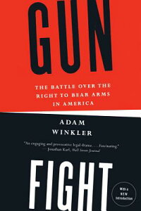 Gunfight: The Battle Over the Right to Bear Arms in America GUNFIGHT [ Adam Winkler ]