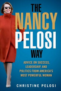 The Nancy Pelosi Way: Advice on Success, Leadership, and Politics from America's Most Powerful Woman NANCY PELOSI WAY (Women in Power) [ Christine Pelosi ]