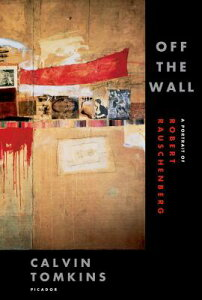 Off the Wall: A Portrait of Robert Rauschenberg OFF THE WALL [ Calvin Tomkins ]