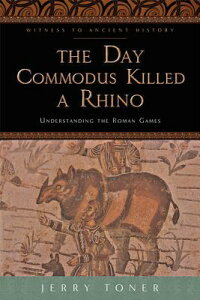 The Day Commodus Killed a Rhino: Understanding the Roman Games DAY COMMODUS KILLED A RHINO (Witness to Ancient History) [ Jerry Toner ]