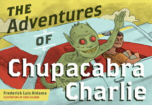 The Adventures of Chupacabra Charlie ADV OF CHUPACABRA CHARLIE (Latinographix) [ Frederick Luis Aldama ]