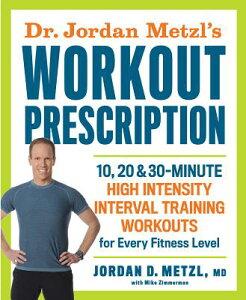 Dr. Jordan Metzl's Workout Prescription: 10, 20 & 30-Minute High-Intensity Interval Training Workout DR JORDAN METZLS WORKOUT PRESC [ Jordan Metzl ]