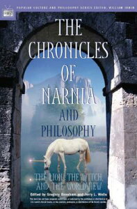 The Chronicles of Narnia and Philosophy: The Lion, the Witch, and the Worldview CHRON OF NARNIA & PHILOSOPHY (Popular Culture & Philosophy) [ Gregory Bassham ]