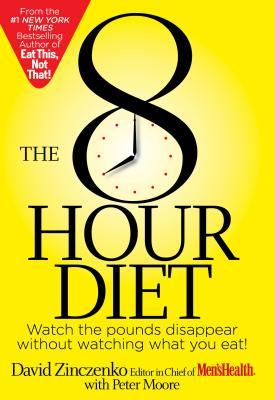 【送料無料】The 8-Hour Diet: Watch the Pounds Disappear Without Watching What You Eat! [ ...
