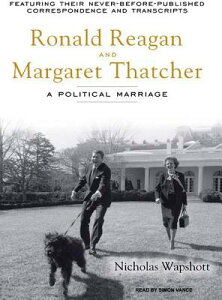 Ronald Reagan and Margaret Thatcher: A Political Marriage RONALD REAGAN & MARGARET TH 9D [ Nicholas Wapshott ]