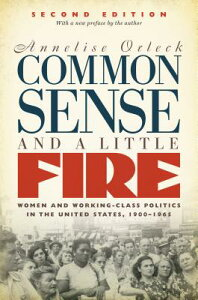 Common Sense and a Little Fire: Women and Working-Class Politics in the United States, 1900-1965 COMMON SENSE & A LITTLE FIRE 2 (Gender and American Culture) [ Annelise Orleck ]