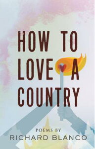 How to Love a Country: Poems HT LOVE A COUNTRY [ Richard Blanco ]