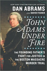 John Adams Under Fire: The Founding Father's Fight for Justice in the Boston Massacre Murder Trial JOHN ADAMS UNDER FIRE [ David Fisher ]
