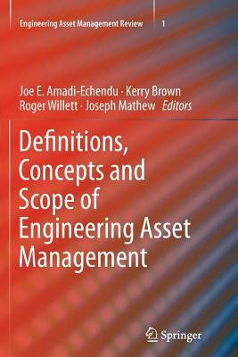 Definitions, Concepts and Scope of Engineering Asset Management [ Joe Amadi-Echendu ]