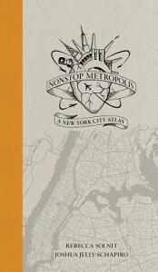 Nonstop Metropolis: A New York City Atlas NONSTOP METROPOLIS [ Rebecca Solnit ]