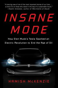 Insane Mode: How Elon Musk's Tesla Sparked an Electric Revolution to End the Age of Oil INSANE MODE [ Hamish McKenzie ]