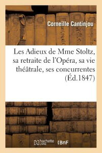 Les Adieux de Mme Stoltz, Sa Retraite de L'Opera, Sa Vie Theatrale, Ses Concurrentes, Son Interieur FRE-LES ADIEUX DE MME STOLTZ S (Histoire) [ Cantinjou-C ]