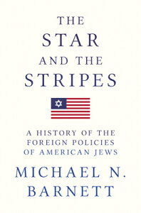 The Star and the Stripes: A History of the Foreign Policies of American Jews STAR & THE STRIPES [ Michael N. Barnett ]