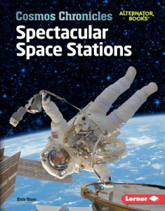Spectacular Space Stations SPECTACULAR SPACE STATIONS (Cosmos Chronicles (Alternator Books (R) )) [ Elsie Olson ]
