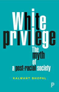 White Privilege: The Myth of a Post-Racial Society WHITE PRIVILEGE [ Kalwant Bhopal ]