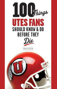 100 Things Utes Fans Should Know & Do Before They Die 100 THINGS UTES FANS SHOULD KN (100 Things...Fans Should Know) [ Patrick Sheltra ]