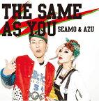 THE SAME AS YOU [ SEAMO & AZU ]