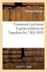 Comment S'Est Forme Le Genie Militaire de Napoleon Ier ? FRE-COMMENT SEST FORME LE GENI (Histoire) [ Edouard Pierron ]