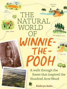 The Natural World of Winnie-The-Pooh: A Walk Through the Forest That Inspired the Hundred Acre Wood NATURAL WORLD OF WINNIE THE PO [ Kathryn Aalto ]