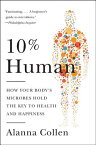 10% Human: How Your Body's Microbes Hold the Key to Health and Happiness 10% HUMAN [ Alanna Collen ]