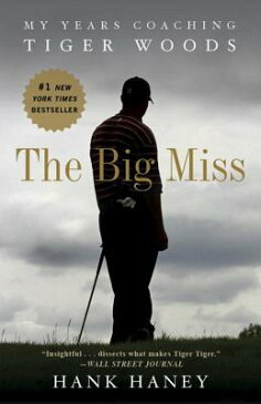 The Big Miss: My Years Coaching Tiger Woods BIG MISS [ Hank Haney ]