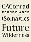 Ecodeviance: (Soma)Tics for the Future Wilderness ECODEVIANCE [ Caconrad ]
