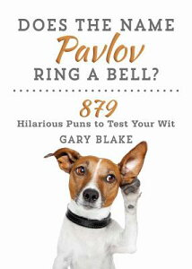 Does the Name Pavlov Ring a Bell?: 879 Hilarious Puns to Test Your Wit DOES THE NAME PAVLOV RING A BE [ Gary Blake ]