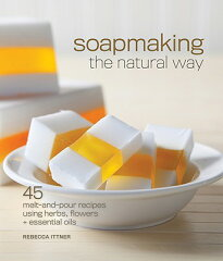 【楽天ブックスならいつでも送料無料】Soapmaking the Natural Way: 45 Melt-And-Pour Recipes ...