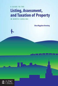 Guide to the Listing, Assessment, and Taxation of Property in North Carolina GT THE LISTING ASSESSMENT & TA [ Shea Riggsbee Denning ]