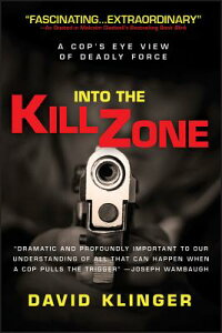 Into the Kill Zone: A Cop's Eye View of Deadly Force INTO THE KILL ZONE [ David Klinger ]