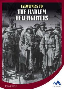 Eyewitness to the Harlem Hellfighters EYEWITNESS TO THE HARLEM HELLF (Eyewitness to World War I) [ Jill Sherman ]