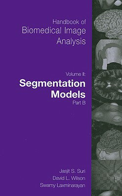 Handbook of Biomedical Image Analysis: Volume II: Segmentation Models Part B [With CDROM] HA...
