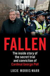 Fallen: The Inside Story of the Secret Trial and Conviction of Cardinal George Pell FALLEN [ Lucie Morris-Marr ]