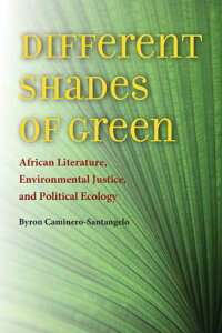 Different Shades of Green: African Literature, Environmental Justice, and Political Ecology DIFFERENT SHADES OF GREEN (Under the Sign of Nature: Explorations in Ecocriticism) [ Byron Caminero-Santangelo ]