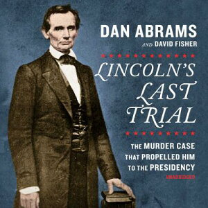 Lincoln's Last Trial: The Murder Case That Propelled Him to the Presidency LINCOLNS LAST TRIAL 7D [ Dan Abrams ]