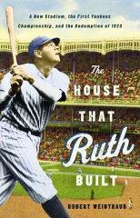 【送料無料】The House That Ruth Built: A New Stadium, the First Yankees Championship, and...
