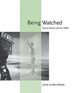 Being Watched: Yvonne Rainer and the 1960s BEING WATCHED (October Books) [ Carrie Lambert-Beatty ]