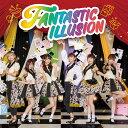 FANTASTIC ILLUSION (CD+DVD) [ i☆Ris ]