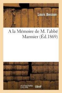 a la Memoire de M. L'Abbe Marmier FRE-A LA MEMOIRE DE M LABBE MA (Histoire) [ Louis Besson ]