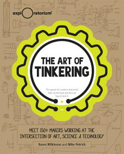 The Art of Tinkering: Meet 150 Makers Working at the Intersection of Art, Science & Technology ART OF TINKERING [ Karen Wilkinson ]