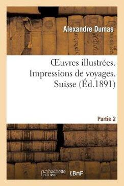 Oeuvres Illustrees. Impressions de Voyages. Suisse. 1, Partie 2 FRE-OEUVRES ILLUSTREES IMPRESS (Litterature) [ Alexandre Dumas ]