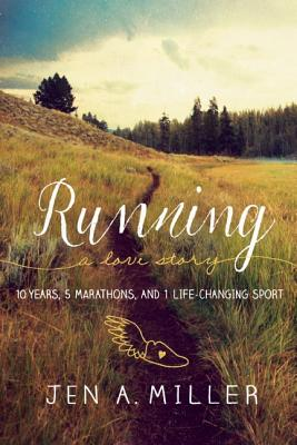 Running: A Love Story: 10 Years, 5 Marathons, and 1 Life-Changing Sport RUNNING A LOVE STORY [ Jen A. Miller ]