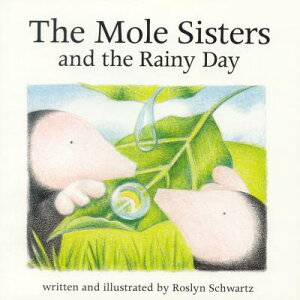 The Mole Sisters and Rainy Day MOLE SISTERS & RAINY DAY (Mole Sisters) [ Roslyn Schwartz ]