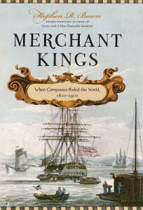 Merchant Kings: When Companies Ruled the World, 1600--1900 MERCHANT KINGS [ Stephen R. Bown ]