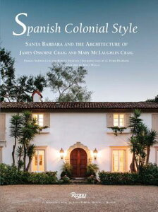 Spanish Colonial Style: Santa Barbara and the Architecture of James Osborne Craig and Mary McLaughli SPANISH COLONIAL STYLE [ Pamela Skewes-Cox ]