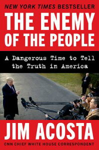 The Enemy of the People: A Dangerous Time to Tell the Truth in America ENEMY OF THE PEOPLE [ Jim Acosta ]