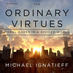 The Ordinary Virtues: Moral Order in a Divided World ORDINARY VIRTUES D [ Michael Ignatieff ]
