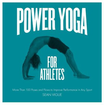 Power Yoga for Athletes: More Than 100 Poses and Flows to Improve Performance in Any Sport POWER YOGA FOR ATHLETES [ Sean Vigue ]