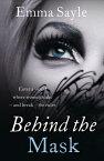 Behind the Mask: Enter a World Where Women Make - And Break - The Rules BEHIND THE MASK ENTER A WORLD [ Emma Sayle ]